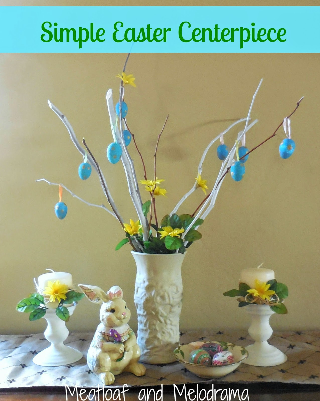 Simple easter centerpiece meatloaf and melodrama